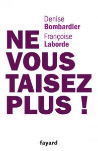 Ne vous taisez plus ! Denise Bombardier et Françoise Laborde - ed. Fayard