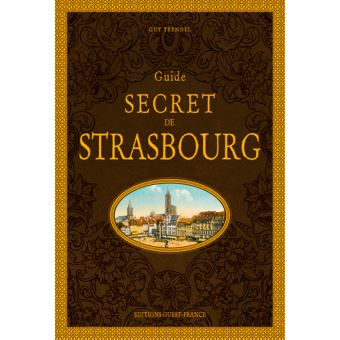 "TRENDEL, Guy, ""Guide secret de Strasbourg"", Editions Ouest-France, Rennes, 2018"