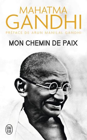 Mahatma Gandhi, Mon Chemin de Paix. Préface de Arun Manilal Gandhi, paris, Éditions J'ai lu, 2018