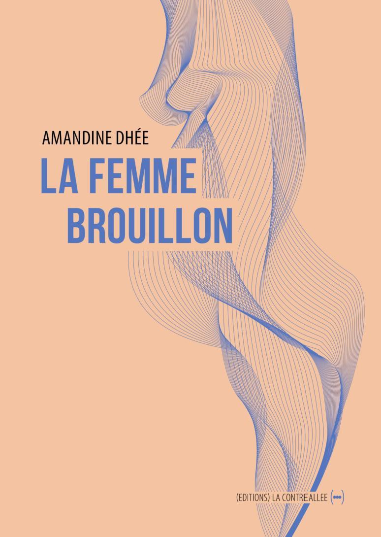 Amandine Dhée, La Femme brouillon, Lille, La Contre Allée, 2017