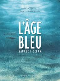 """Couverture de """"L'âge Bleu. Sauver l'océan"""" d'Anne Defréville, édition Buchet Chastel"""
